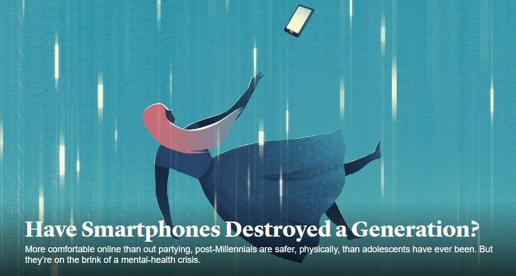Have Smartphones Destroyed a Generation? More comfortable online than out partying, post-Millennials are safer, physically, than adolescents have ever been. But they're on the brink of a mental-health crisis.